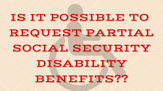 Is It Possible To Request Partial Social Security Disability Benefits?