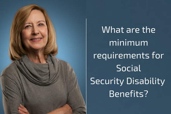 Minimum Requirements for Social Security Disability Benefits