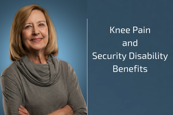 Knee Pain and Social Security Disability Benefits