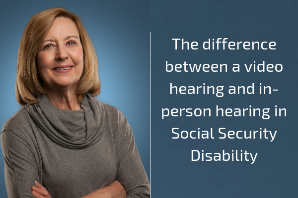 The difference between a video hearing and in-person hearing in Social Security Disability