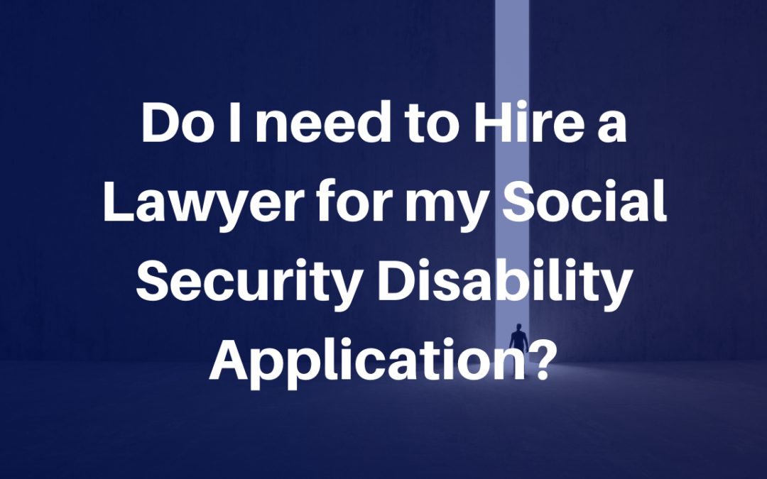 Do I need to Hire a Lawyer for my Social Security Disability Application?