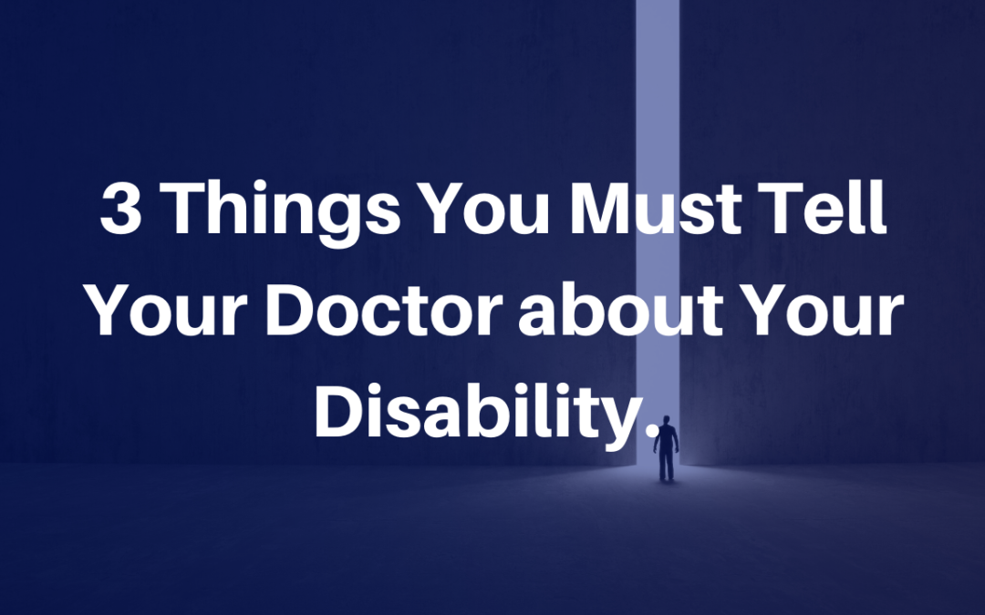 3 Things You Must Tell Your Doctor About Your Disability