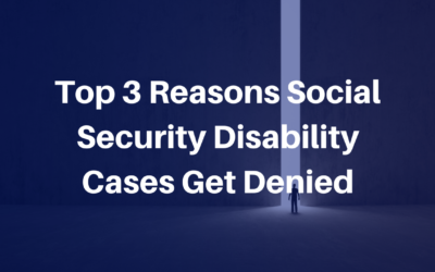 Top 3 Reasons Social Security Disability Cases Get Denied