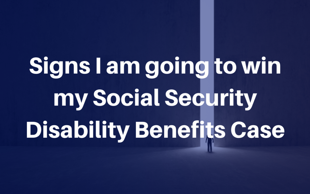Signs I am going to win my Social Security Disability Benefits Case