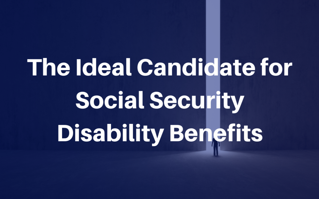 The Ideal Candidate for Social Security Disability Benefits