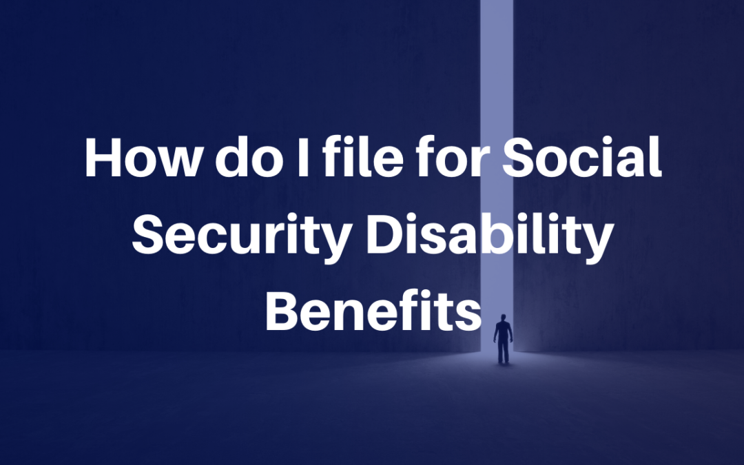 file for Social Security Disability Benefits