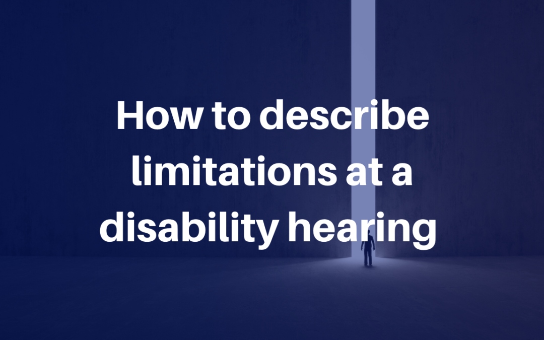 Describe Limitations at a Disability Hearing