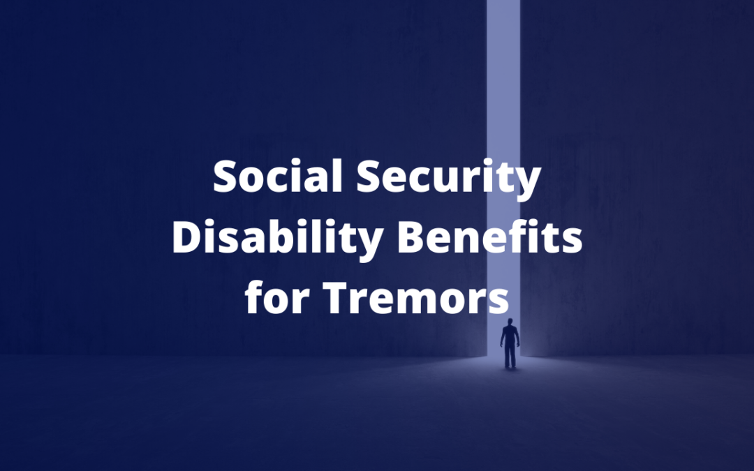 Social Security Disability Benefits for Tremors