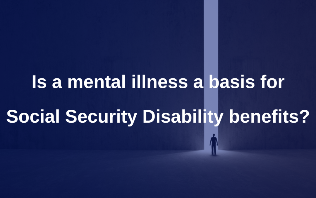 Is a mental illness a basis for Social Security Disability benefits