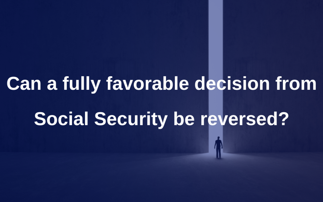 Can a fully favorable decision from Social Security be reversed?