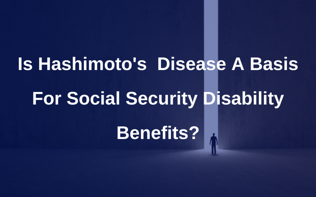 Is Hashimoto's Disease a basis for Social Security Disability Benefits