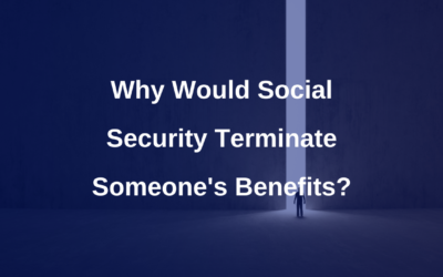 Why would Social Security terminate someone's benefits?