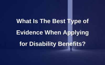 What is the best type of evidence when applying for Disability Benefits?