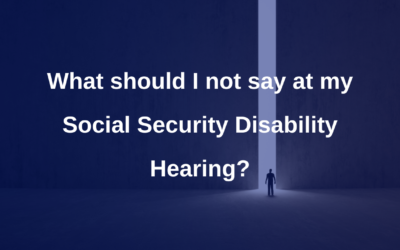 What should I not say at my Social Security Disability Hearing