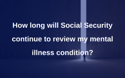 How long will social security continue to review my mental illness condition