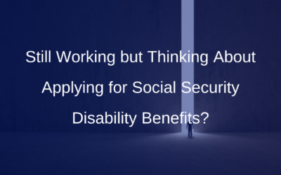 Still Working but Thinking About Applying for Social Security Disability Benefits?