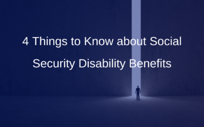 4 Things to Know about Social Security Disability Benefits