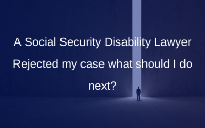 A Social Security Disability Lawyer Rejected my case what should I do next?