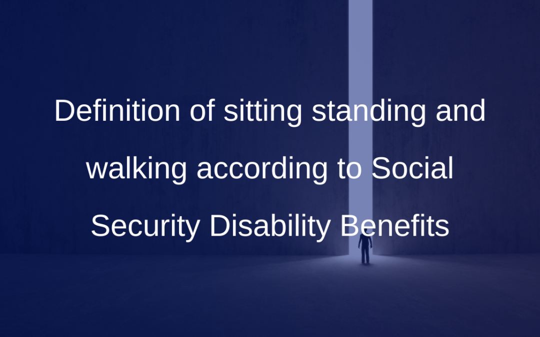 Definition of sitting standing and walking according to Social Security Disability Benefits